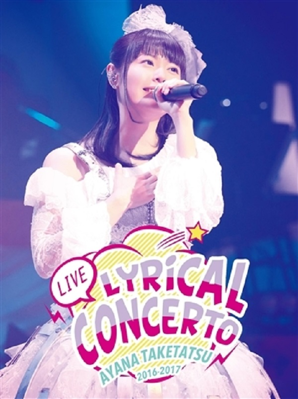 Taketatsu Ayana LIVE 2016−2017 Lyrical Concerto DVD